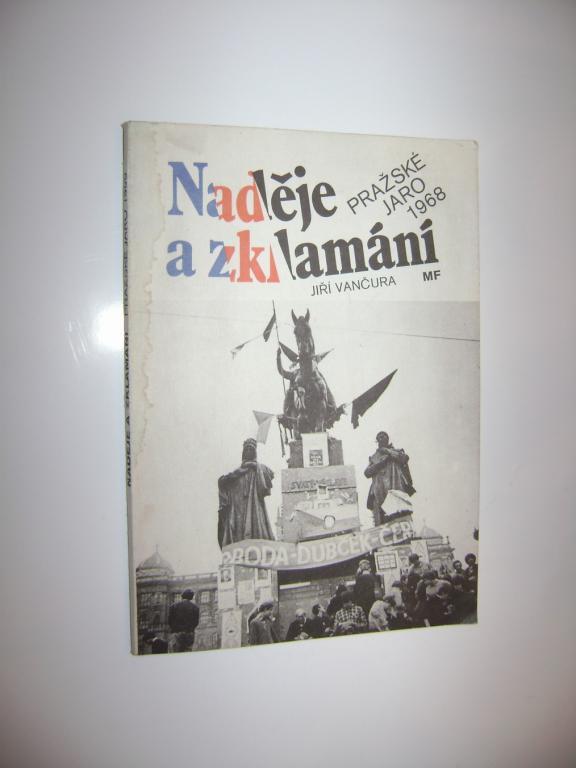 Jiří Vančura: Naděje a zklamání - Pražské jaro 1968 (1990) (A)