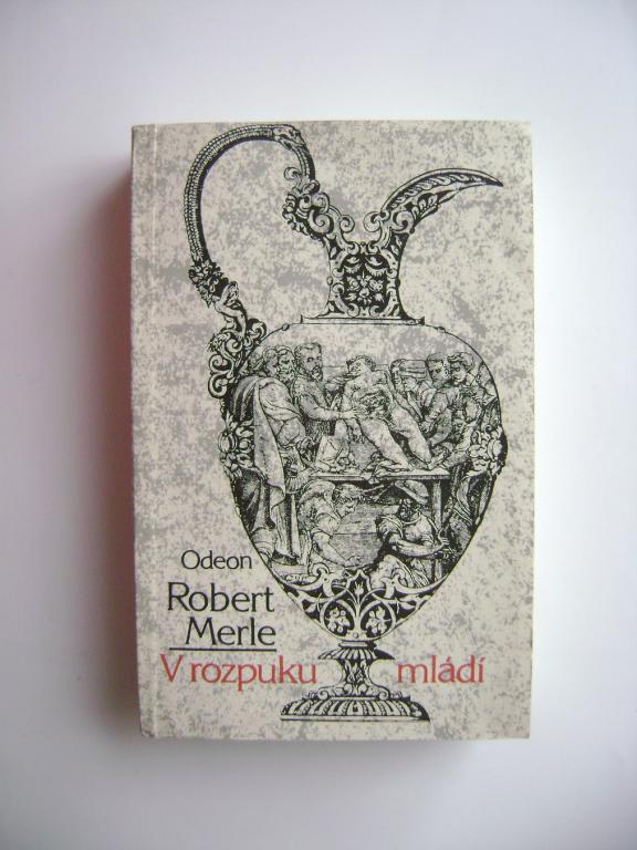 Robert Merle: V rozpuku mládí (1989, historická sága) (A